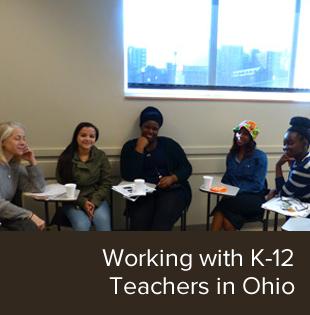 Working with K-12 teachers in Ohio.